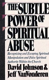 Image for The Subtle Power of Spiritual Abuse: Recognizing and Escaping Spiritual Minipulation and False  Spiritual Authority Without Church