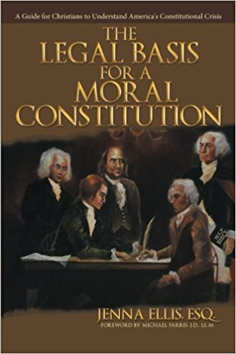 Image for The Legal Basis for a Moral Constitution: A Guide for Christians to Understand America's Constitutional Crisis