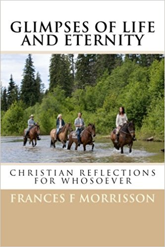 Image for Glimpses of Life and Eternity: Christian Reflections for Whosoever
