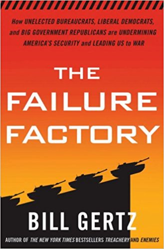 Image for The Failure Factory: How Unelected Bureaucrats, Liberal Democrats, and Big Government Republicans Are Undermining America's Security and Leading Us to War