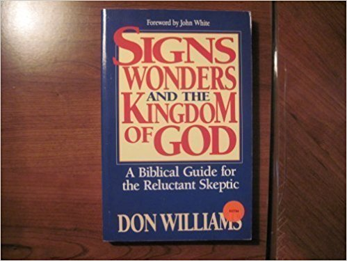 Image for Signs, Wonders, and the Kingdom of God: A Biblical Guide for the Reluctant Skeptic