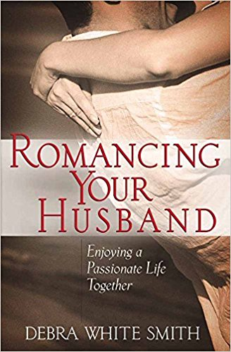 Image for Romancing Your Husband: Enjoying a Passionate Life Together