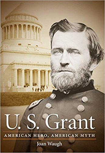 U. S. Grant: American Hero, American Myth (Civil War America)