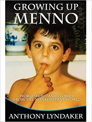 Image for Growing up Menno: World Resistant Stories From the Nonresistant World