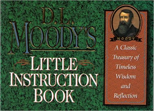 Image for D. L. Moody's Little Instruction Book: A Classic Treasury of Timeless Wisdom and Reflection (The Christian classics series)