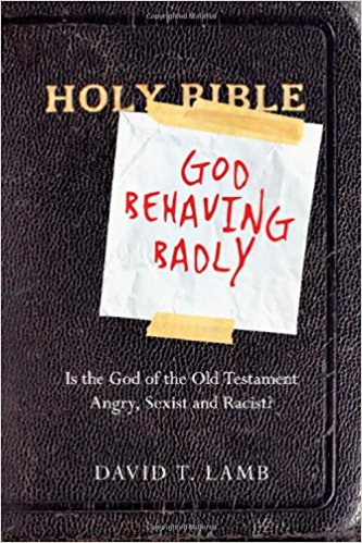 Image for God Behaving Badly: Is the God of the Old Testament Angry, Sexist and Racist?