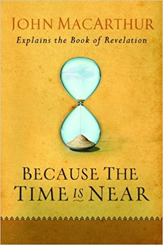 Image for Because the Time is Near: John MacArthur Explains the Book of Revelation