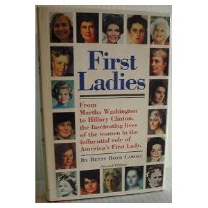 Image for First Ladies: From Martha Washington to Hillary Clinton, the Fascinating Lives of the Women in the Influential Role of America's First Lady
