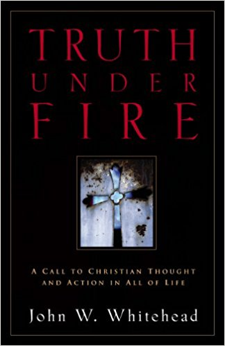 Image for Truth Under Fire: A Call to Christian Thought and Action in All of Life