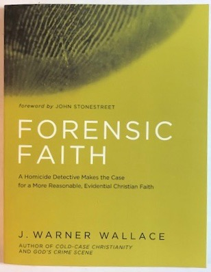 Image for Forensic Faith: A Homicide Detective Makes the Case for a More Reasonable, Evidential Christian Faith