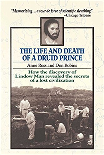Image for Life and Death of a Druid Prince: How the discovery of Lindow Man revealed the secrets of a lost civilization