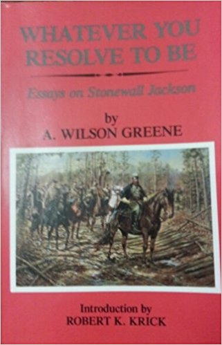 Image for Whatever You Resolve to Be: Essays on Stonewall Jackson
