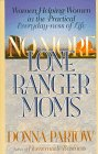 Image for No More Lone Ranger Moms: Women Helping Women in the Practical Everyday-ness of Life