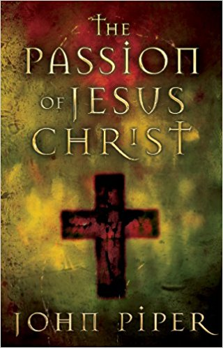 Image for The Passion of Jesus Christ: Fifty Reasons Why He Came to Die