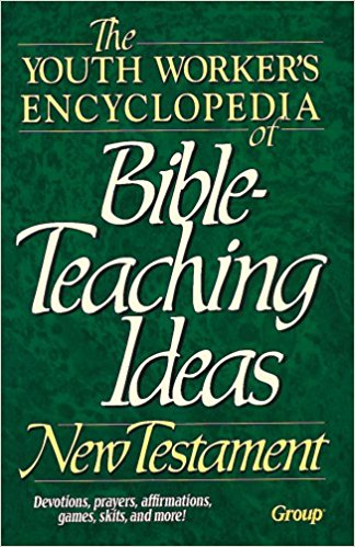 Image for The Youth Worker's Encyclopedia of Bible-Teaching Ideas: New Testament