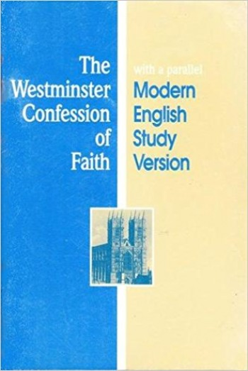 Image for The Westminster Confession of Faith with a parallel Modern English Study Version (in the form adopted by the Orthodox Presbyterian Church)