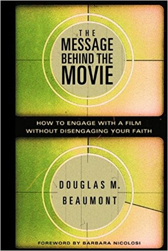 Image for The Message Behind the Movie: How to Engage With a Film Without Disengaging Your Faith