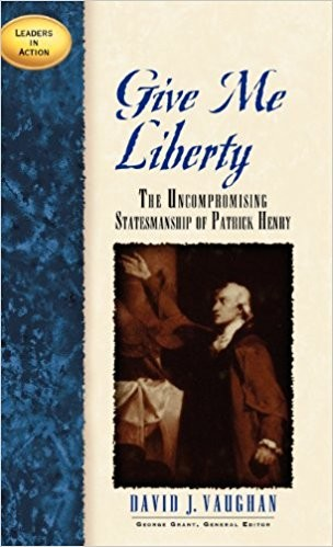 Image for Give Me Liberty: The Uncompromising Statesmanship of Patrick Henry (Leaders in Action)
