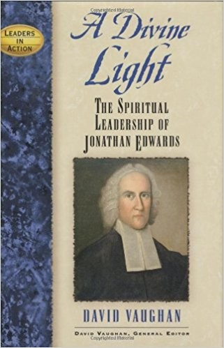 Image for A Divine Light: The Spiritual Leadership of Jonathan Edwards (Leaders in Action)