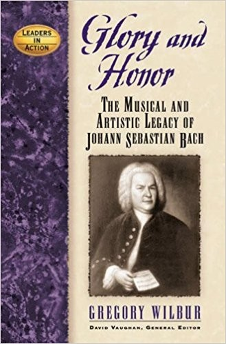 Image for Glory and Honor: The Music and Artistic Legacy of Johann Sebastian Bach (Leaders in Action)