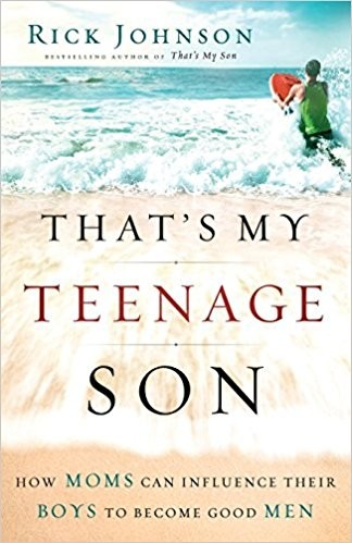 Image for That's My Teenage Son: How Moms Can Influence Their Boys to Become Good Men
