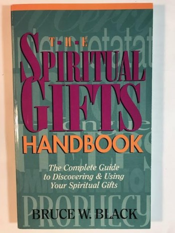 Image for The Spiritual Gifts Handbook: The Complete Guide to Discovering and Using Your Spiritual Gift
