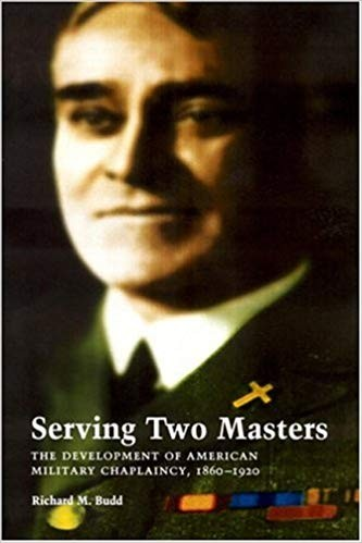 Image for Serving Two Masters: The Development of American Military Chaplaincy, 1860-1920