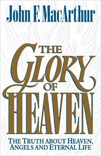 Image for The Glory of Heaven: The Truth about Heaven, Angels and Eternal Life