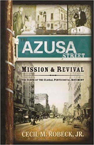 Image for The Azusa Street Mission And Revival: The Birth of the Global Pentecostal Movement