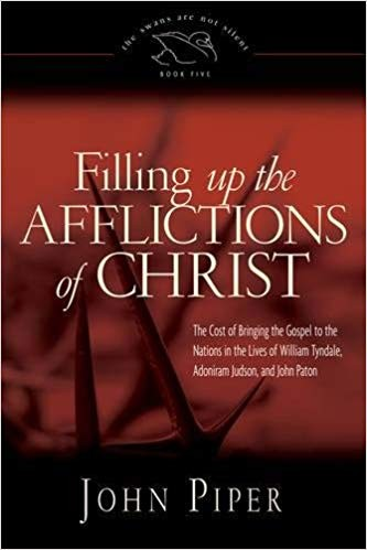 Image for Filling Up the Afflictions of Christ: The Cost of Bringing the Gospel to the Nations in the Lives of William Tyndale, Adoniram Judson, and John Paton