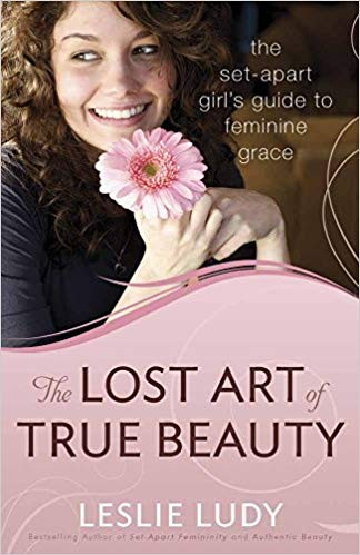 Image for The Lost Art of True Beauty: The Set-Apart Girl's Guide to Feminine Grace
