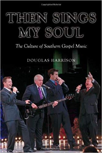Image for Then Sings My Soul: The Culture of Southern Gospel Music (Music in American Life)