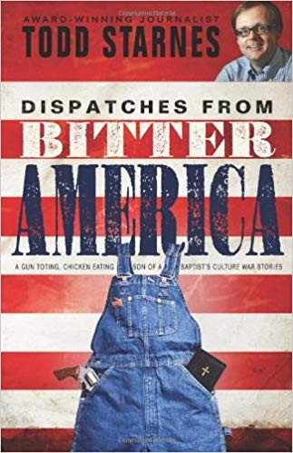 Image for Dispatches from Bitter America: A Gun Toting, Chicken Eating Son of a Baptist's Culture War Stories