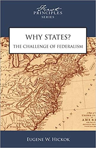 Image for Why States? The Challenge of Federalism (First Principles Series)