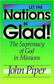 Image for Let the Nations Be Glad!: The Supremacy of God in Missions