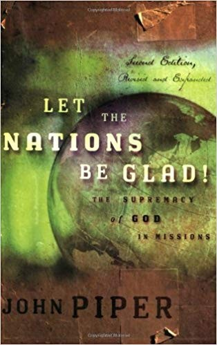 Image for Let The Nations Be Glad!: The Supremacy Of GodIn Missions
