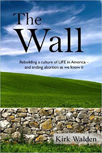Image for The Wall: Rebuilding a culture of life in America and ending abortion as we know it