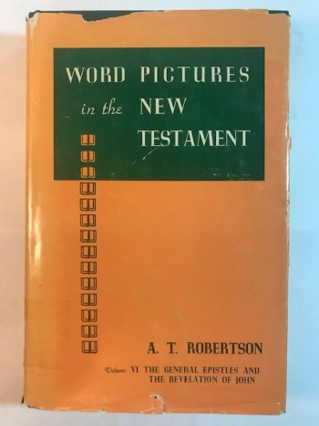 Image for Word Pictures In The New Testament (Volume VI, The General Epistles and The Revelation of John)