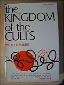 Image for The Kingdom of the Cults An Analysis of the Major Cult Systems in the Present Christian Era