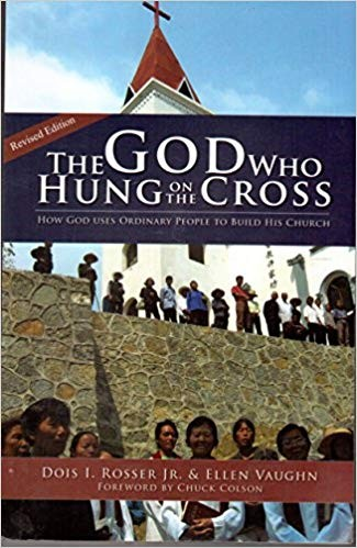 Image for The God Who Hung On The Cross: How God Uses Ordinary People To Build His Church
