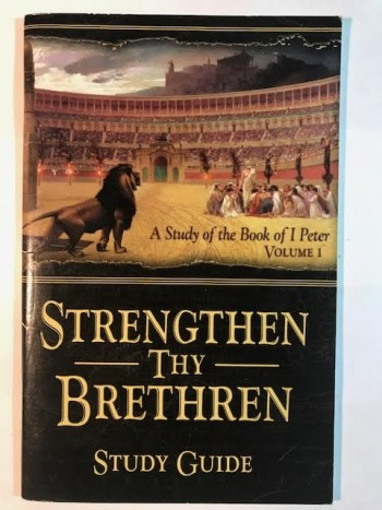 Image for Strengthen Thy Brethren: A Study of the Book of 1 Peter (Study Guide)