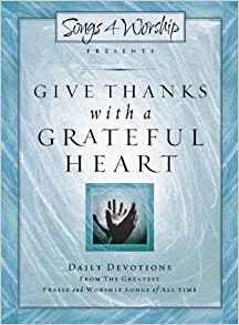 Image for Give Thanks with a Grateful Heart: Songs4Worship Devotional (Songs 4 Worship Devotional)