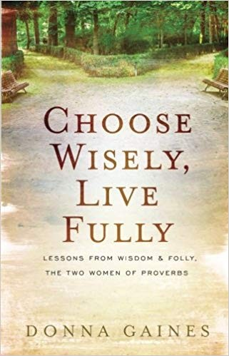 Image for Choose Wisely, Live Fully: Lessons from Wisdom & Folly, the Two Women of Proverbs