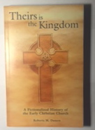Image for Theirs Is The Kingdom: A Fictionalized History Of The Early Christian Church