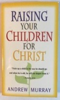 Image for Raising Your Children For Christ