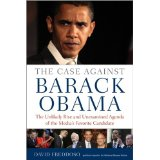 Image for The Case Against Barack Obama: The Unlikey Rise and Unexamined Agenda of the Media's Favorite Candidate