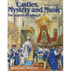 Image for Castles, Mystery and Music - The Legend of Ludwig II: Pictorial History of the Life of Ludwig II of Bavaria