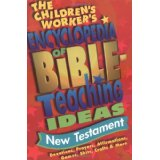Image for The Children's Worker's Encyclopedia Of Bible Teaching Ideas  : New Testament Devotions, Prayers, Affirmations, Games, Skits, Crafts And More