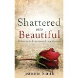 Image for Shattered Into Beautiful: Delivering The Brokenhearted From Abortion