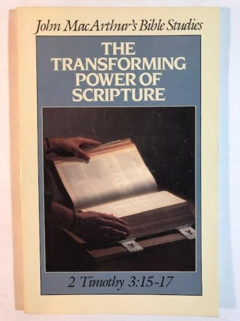Image for The Transforming Power of Scripture: 2 Timothy 3:15-17 (John MacArthur's Bible Studies)